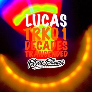 LUCAS - TRK01 / Decades Transcended