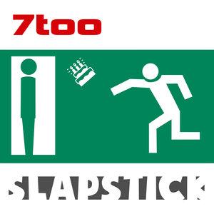 7TOO - Slapstick
