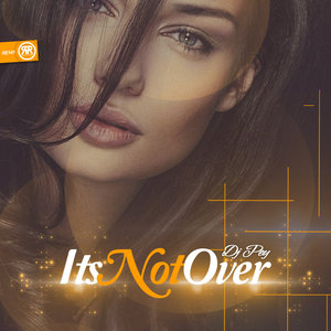 DJ PEY - Its Not Over