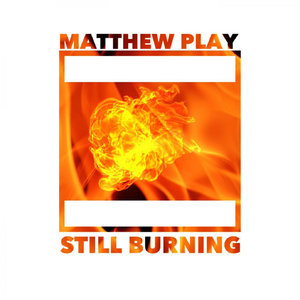 MATTHEW PLAY - Still Bruning