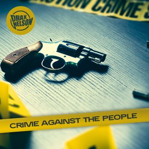 DRAX NELSON - Crime Against The People