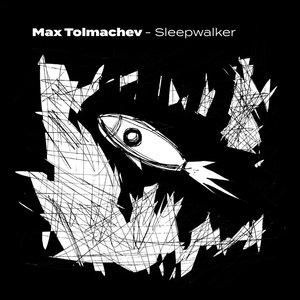 MAX TOLMACHEV - Sleepwalker