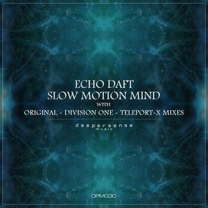 ECHO DAFT - Slow Motion Mind Part 1