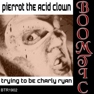 PIERROT THE ACID CLOWN - Trying To Be Charly Ryan