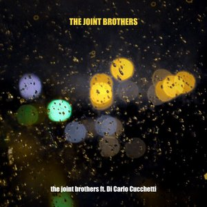 THE JOINT BROTHERS feat DI CARLO CUCCHETTI - The Joint Brothers