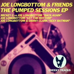JOE LONGBOTTOM/MICKEY G/DANNY CLARK - Joe Longbottom & Friends: The Pumped Sessions EP