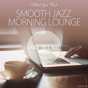 VARIOUS - Smooth Jazz Morning Lounge (Chillout Your Mind)