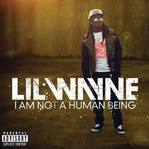 LIL WAYNE - I Am Not A Human Being (Explicit)