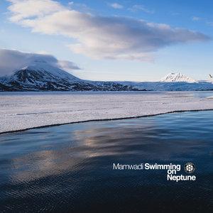 MAMWADI - Swimming On Neptune
