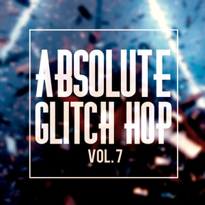 VARIOUS - Absolute Glitch Hop Vol 7