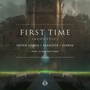 SEVEN LIONS/SLANDER & DABIN feat DYLAN MATTHEW - First Time