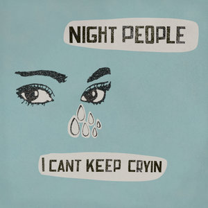 NIGHT PEOPLE - I Can't Keep Crying