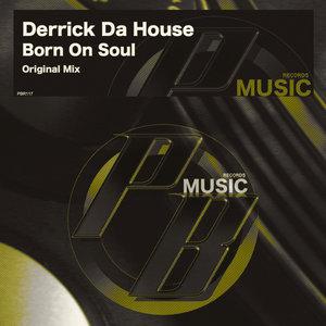 DERRICK DA HOUSE - Born On Soul
