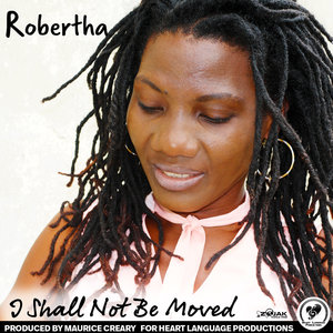 ROBERTHA - I Shall Not Be Moved