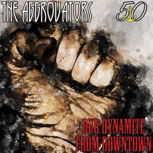THE AGGROVATORS - Striker Selects Dub Dynamite From Downtown (Bunny 'Striker' Lee 50th Anniversary Edition)