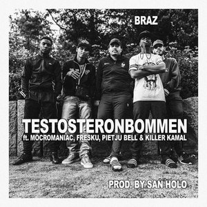 BRAZ feat SAN HOLO/KILLER KAMAL/PIETJU BELL/FRESKU AND MOCROMANIAC - Testosteronbommen