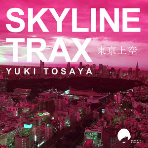 YUKI TOSAYA - Skyline Trax