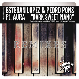 ESTEBAN LOPEZ & PEDRO PONS feat AURA - Dark Sweet Piano (Remixes)