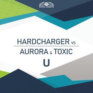 HARDCHARGER vs AURORA & TOXIC - U (Remixes)