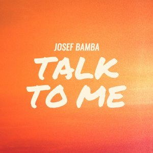 JOSEF BAMBA - Talk To Me