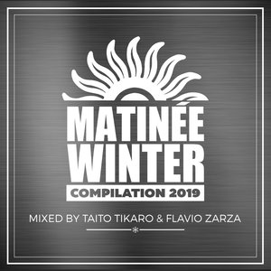 VARIOUS/TAITO TIKARO/FLAVIO ZARZA - Matinee Winter Compilation 2019