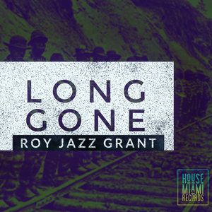 ROY JAZZ GRANT - Long Gone