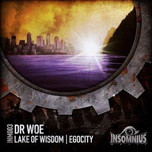 DR WOE - Lake Of Wisdom/Egocity