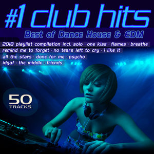 VARIOUS - #1 Club Hits 2018 - Best Of Dance, House & EDM Playlist Compilation