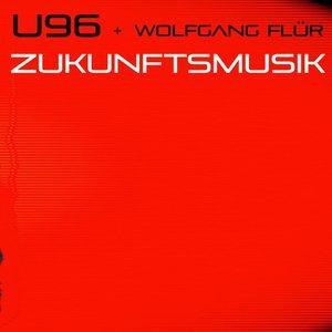 U96/WOLFGANG FLUR - Zukunftsmusik (Remixes)