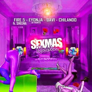 CHILANDO/DAVI/EYONJA DI HUNTA/FIRE 5 - Sexmas Riddim (Explicit)