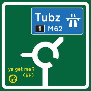 TUBZ - Ya Get Me?