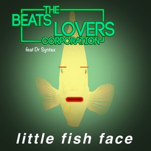THE BEATS LOVERS CORPORATION feat DR SYNTAX - Little Fish Face
