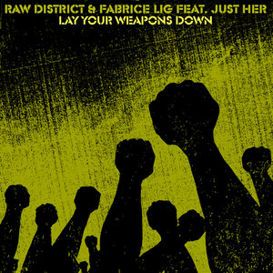 RAW DISTRICT/FABRICE LIG feat JUST HER - Lay Your Weapons Down