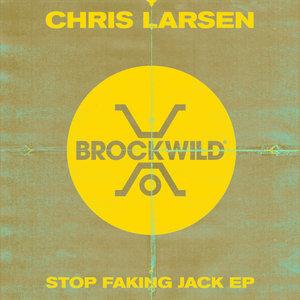 CHRIS LARSEN (CA) - Stop Faking Jack EP