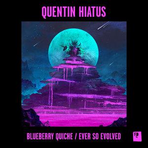 QUENTIN HIATUS - Blueberry Quiche/Ever So Evolved