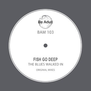 FISH GO DEEP - The Blues Walked In