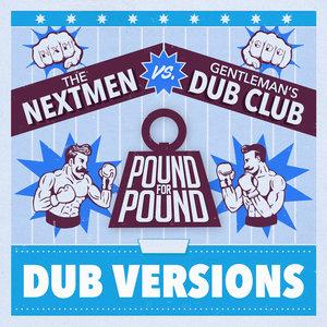 THE NEXTMEN & GENTLEMAN'S DUB CLUB - Pound For Pound