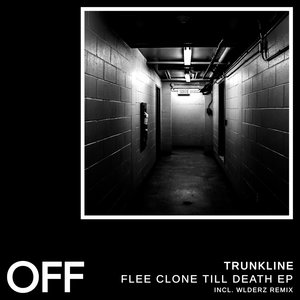 TRUNKLINE - Flee Clone Till Death EP