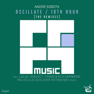 ANDRE SOBOTA - Oscillate/18th Hour (The Remixes)