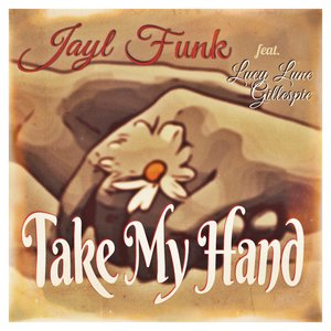 JAYL FUNK feat LUCY LUNE GILLESPIE - Take My Hand