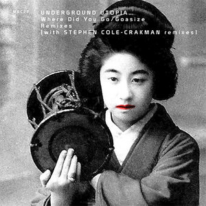 UNDERGROUND UTOPIA - Where Did You Go? (Goasize The Remixes)