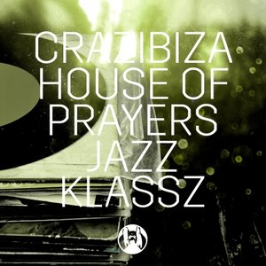 HOUSE OF PRAYERS/CRAZIBIZA - Jazz Klassz