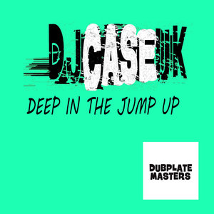 DJCASEUK - Deep In The Jump Up