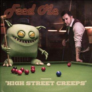 FEED ME - High Street Creeps