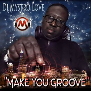 DJ MYSTRO LOVE - Make You Groove