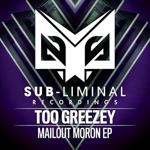 TOO GREEZEY - Mailout Moron EP