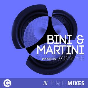 BINI & MARTINI - Say Yes (Remixes)