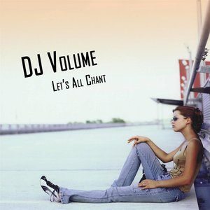 DJ VOLUME - Let's All Chant