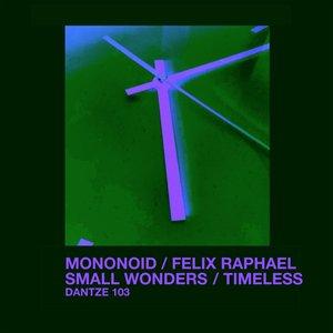 MONONOID/FELIX RAPHAEL - Small Wonders/Timeless