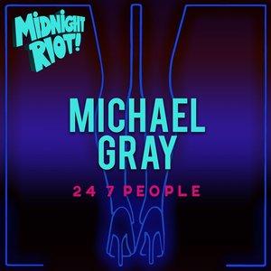 MICHAEL GRAY - 24 7 People